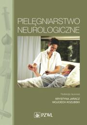 Pielęgniarstwo neurologiczne. Podręcznik dla studiów medycznych.