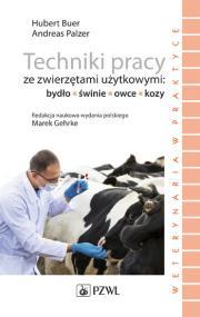 Techniki pracy ze zwierzętami użytkowymi: bydło, świnie, owce, kozy. Weterynaria w praktyce.