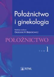 Położnictwo i ginekologia. Położnictwo. Tom 1