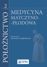 Położnictwo. Tom 2 Medycyna Matczyno - Płodowa.