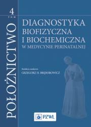 Położnictwo. Tom 4 Diagnostyka biofizyczna i biochemiczna w medycynie perinatalnej.